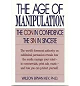 [( The Age of Manipulation: The Con in Confidence, the Sin in Sincere[ THE AGE OF MANIPULATION: THE CON IN CONFIDENCE, THE SIN IN SINCERE ] By Key, Wilson Bryan ( Author )Dec-18-1992 Paperback By Key, Wilson Bryan ( Author ) Paperback Dec - 1992)] Paperback