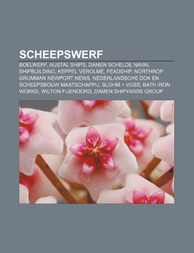 scheepswerf-boelwerf-austal-ships-damen-schelde-naval-shipbuilding-keppel-verolme-feadship-northrop-