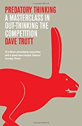 By Dave Trott - Predatory Thinking: A Masterclass in Out-Thinking the Competition