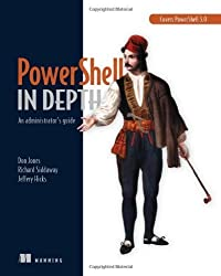 PowerShell in Depth: An administrator's guide by Don Jones (2013-03-03)