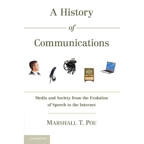 A History of Communications: Media and Society from the Evolution of Speech to the Internet by Marshall T. Poe (2010-12-06)