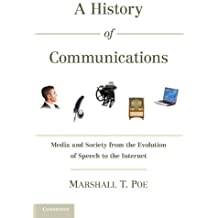 A History of Communications: Media and Society from the Evolution of Speech to the Internet by Marshall T. Poe (2011-10-26)