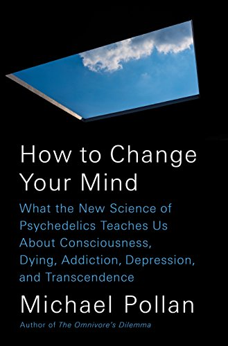How to Change Your Mind: What the New Science of Psychedelics Teaches Us About Consciousness, Dying,...