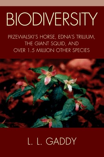 Biodiversity: Przewalski's Horse, Edna's Trillium, the Giant Squid, and Over 1.5 Million Other Species
