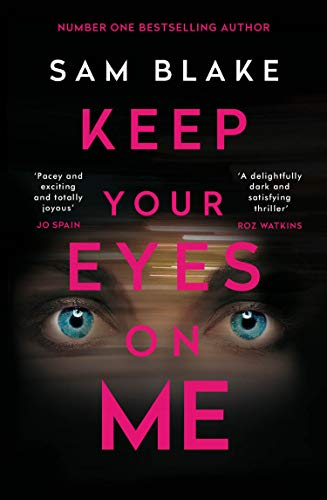 Keep Your Eyes on Me: A twisting tale of vengeance, perfect for fans of Liz Nugent and Jo Spain by [Blake, Sam]