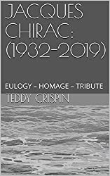 JACQUES CHIRAC: (1932-2019): EULOGY – HOMAGE – TRIBUTE