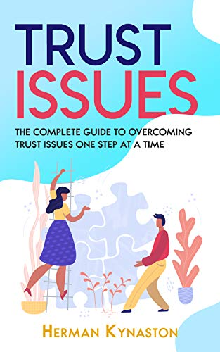 Trust Issues: The Complete Guide to Overcoming Trust Issues One Step at a Time (English Edition)