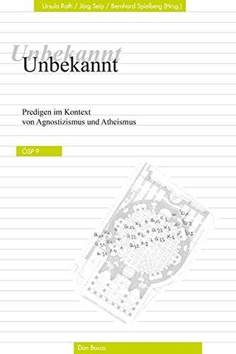 Unbekannt: Predigen im Kontext von Agnostizismus und Atheismus (Ökumenische Studien zur Predigt)