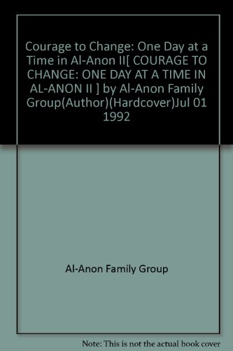 Courage to Change: One Day at a Time in Al-Anon II[ COURAGE TO CHANGE: ONE DAY AT A TIME IN AL-ANON II ] by Al-Anon Family Group(Author)(Hardcover)Jul 01 1992