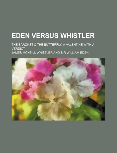 Eden versus Whistler; the baronet & the butterfly, a valentine with a verdict