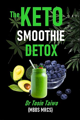 THE KETO SMOOTHIE DETOX: 10 keto smoothie recipes to help you detox, Lose weight, gain energy & jump start your healthy living. (English Edition)