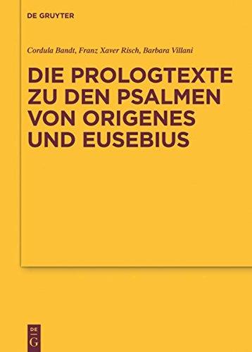 Die Prologtexte zu den Psalmen von Origenes und Eusebius (Texte und Untersuchungen zur Geschichte der altchristlichen Literatur, Band 183)