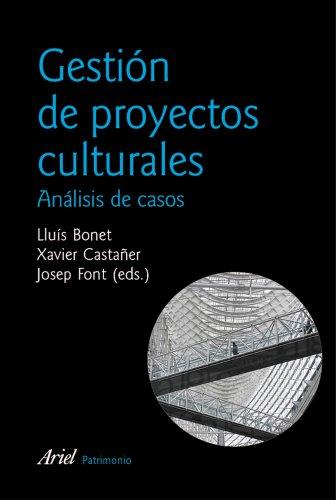 Gestión de proyectos culturales: 2ª edición actualizada (Ariel Arte y Patrimonio) por Lluís Bonet