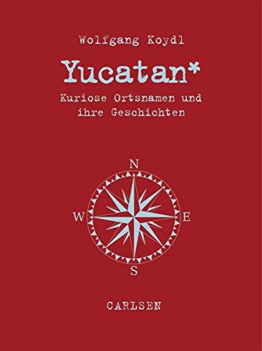 Yucatan: Kuriose Ortsnamen und ihre Geschichten