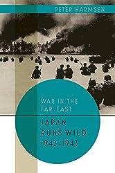 Japan Runs Wild, 1942-1943 (War in the Far East)