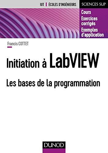 Initiation à LabVIEW : Les bases de la programmation (Sciences de l'ingénieur) (French Edition)