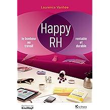 Happy RH: Le bonheur au travail, rentable et durable (French Edition)