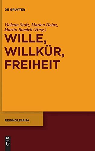 Wille, Willkür, Freiheit: Reinholds Freiheitskonzeption im Kontext der Philosophie des 18. Jahrhunderts (Reinholdiana, Band 2)