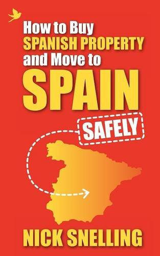 How to Buy Spanish Property and Move to Spain ... Safely por Nick Snelling