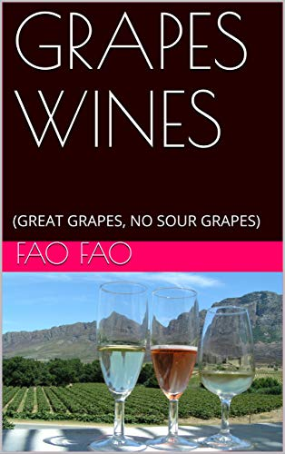 GRAPES WINES: (GREAT GRAPES, NO SOUR GRAPES) (English Edition)