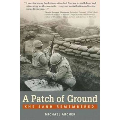 Patch of Ground Khe Sanh Remembered by Archer, Michael ( Author ) ON Jan-01-2010, Paperback