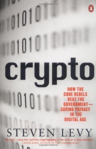 Crypto: Secrecy and Privacy in the New Cold War (Penguin Press Science): Written by Steven Levy, 2002 Edition, (New edition) Publisher: Penguin Books Ltd [Paperback]