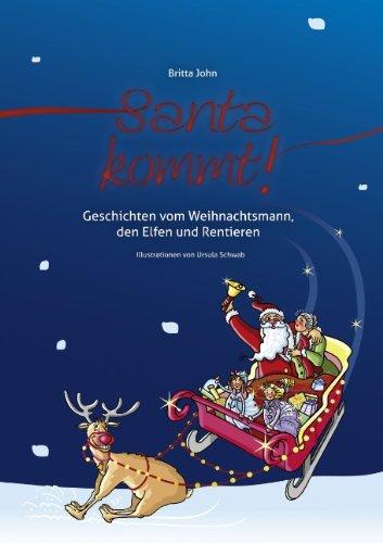 Santa kommt! Geschichten vom Weihnachtsmann, den Elfen und Rentieren