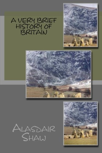 A Very Brief History of Britain (Walking through the Past): Written by Mr Alasdair C Shaw, 2013 Edition, Publisher: CreateSpace Independent Publishing [Paperback]