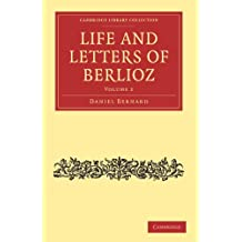 Life and Letters of Berlioz: Volume 2 (Cambridge Library Collection - Music)