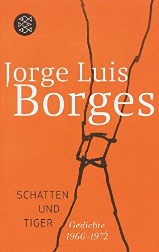 Schatten und Tiger: Gedichte 1966-1972 (Jorge Luis Borges, Werke in 20 Bänden (Taschenbuchausgabe), Band 10588)