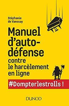 Manuel dautodéfense contre le harcèlement des trolls en ligne (Hors Collection)