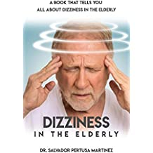 Dizziness In The Elderly: A Book That Tells You All About Dizziness In The Elderly, (English Edition)