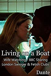 Living on a Boat: Wife Watching - BBC Sharing -  London Swinger & Fetish Clubs