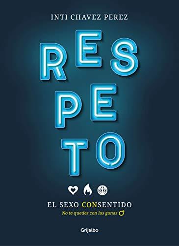 Respeto. El sexo con sentido: No te quedes con las ganas (Spanish Edition) (Papel Chavez)