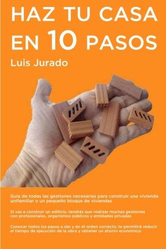 Haz tu casa en 10 pasos: Guía de todas las gestiones necesarias para construir una vivienda unifamiliar o un pequeño bloque de viviendas por Luis Jurado