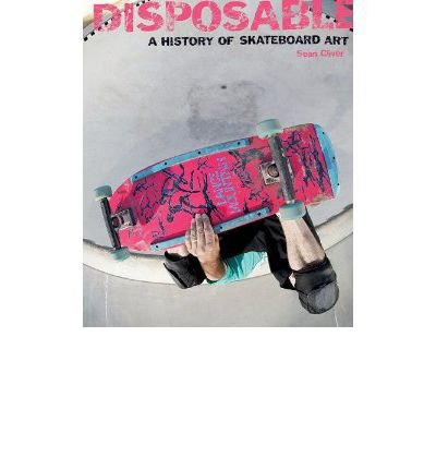 [(Disposable a History of Skateboard Art)] [Author: Sean Cliver] published on (November, 2014)