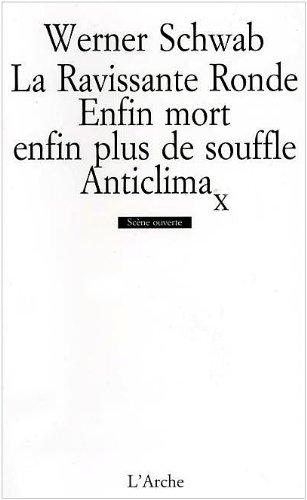 Werner Schwab : La Ravissante Ronde / Enfin mort, enfin plus de souffle / Anticlima par Werner Schwab