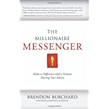 The Millionaire Messenger: Make a Difference and a Fortune Sharing Your Advice [ THE MILLIONAIRE MESSENGER: MAKE A DIFFERENCE AND A FORTUNE SHARING YOUR ADVICE ] by Burchard, Brendon (Author ) on Sep-06-2011 Paperback