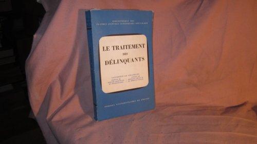 Le Traitement des délinquants : 4e Congrès français de criminologie Strasbourg, 10-12 octobre 1963