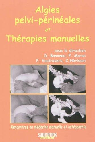 Algies pelvi-périnéales et thérapies manuelles par Dominique Bonneau, Pierre Marès, Philippe Vautravers, Christian Hérisson