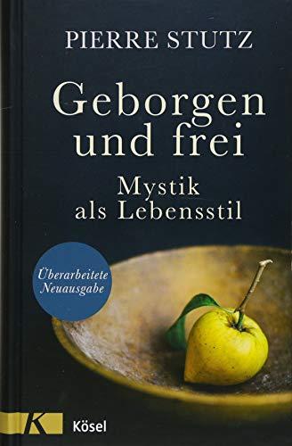 Geborgen und frei: Mystik als Lebensstil. - Überarbeitete Neuausgabe