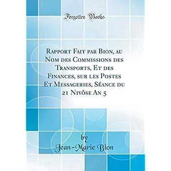 Rapport Fait Par Bion, Au Nom Des Commissions Des Transports, Et Des Finances, Sur Les Postes Et Messageries, Séance Du 21 Nivôse an 5 (Classic Reprint)
