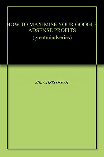 HOW TO MAXIMISE YOUR GOOGLE ADSENSE PROFITS (greatmindseries) (English Edition) de [
