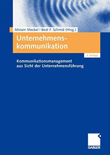 Unternehmenskommunikation: Kommunikationsmanagement aus Sicht der Unternehmensführung