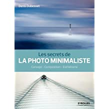 Les secrets de la photo minimaliste: Concept - Composition - Esthétisme