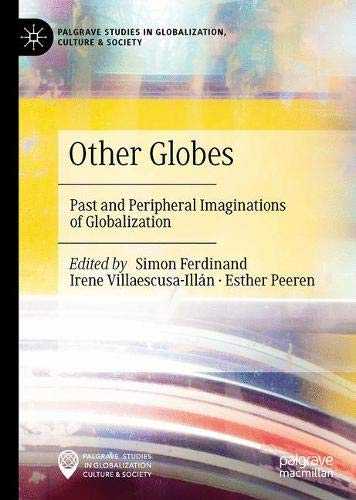 Other Globes: Past and Peripheral Imaginations of Globalization (Palgrave Studies in Globalization, Culture and Society)