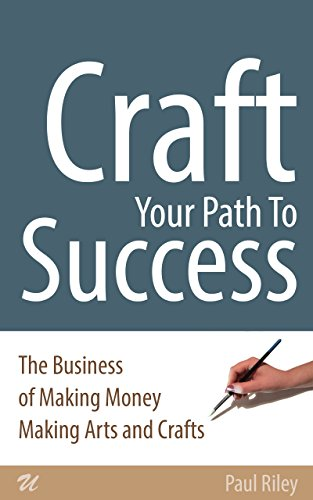 craft-your-path-to-success-the-business-of-making-money-making-arts-and-crafts-english-edition