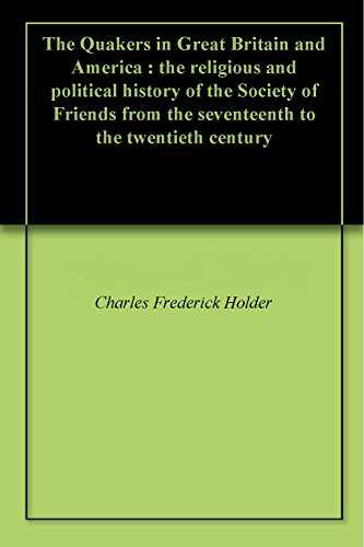 the-quakers-in-great-britain-and-america-the-religious-and-political-history-of-the-society-of-frien