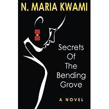 Secrets of The Bending Grove by N. Maria Kwami (4-Nov-2014