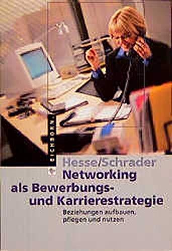 Networking als Bewerbungs- und Karrierestrategie: Beziehungen aufbauen, pflegen und nutzen